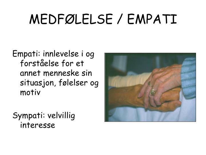 Empati: innlevelse i og forståelse for et annet menneske sin situasjon, følelser og motiv