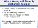 what s wrong with security mechanism testing