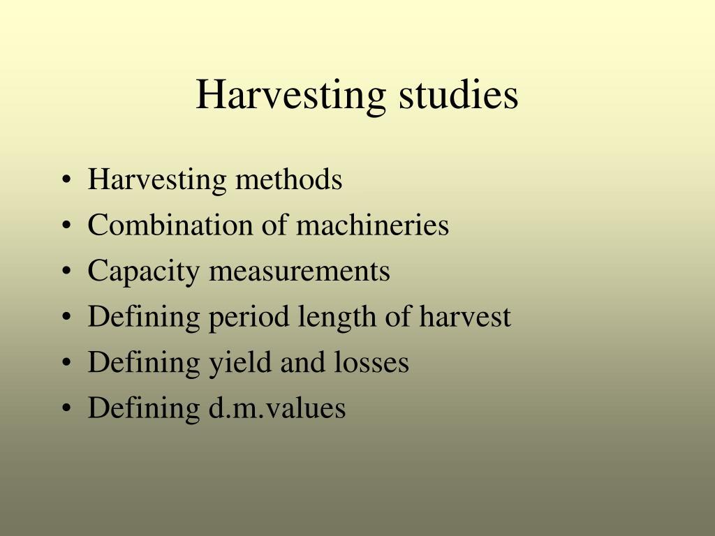 Harvesting studies