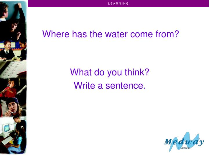 Where has the water come from?