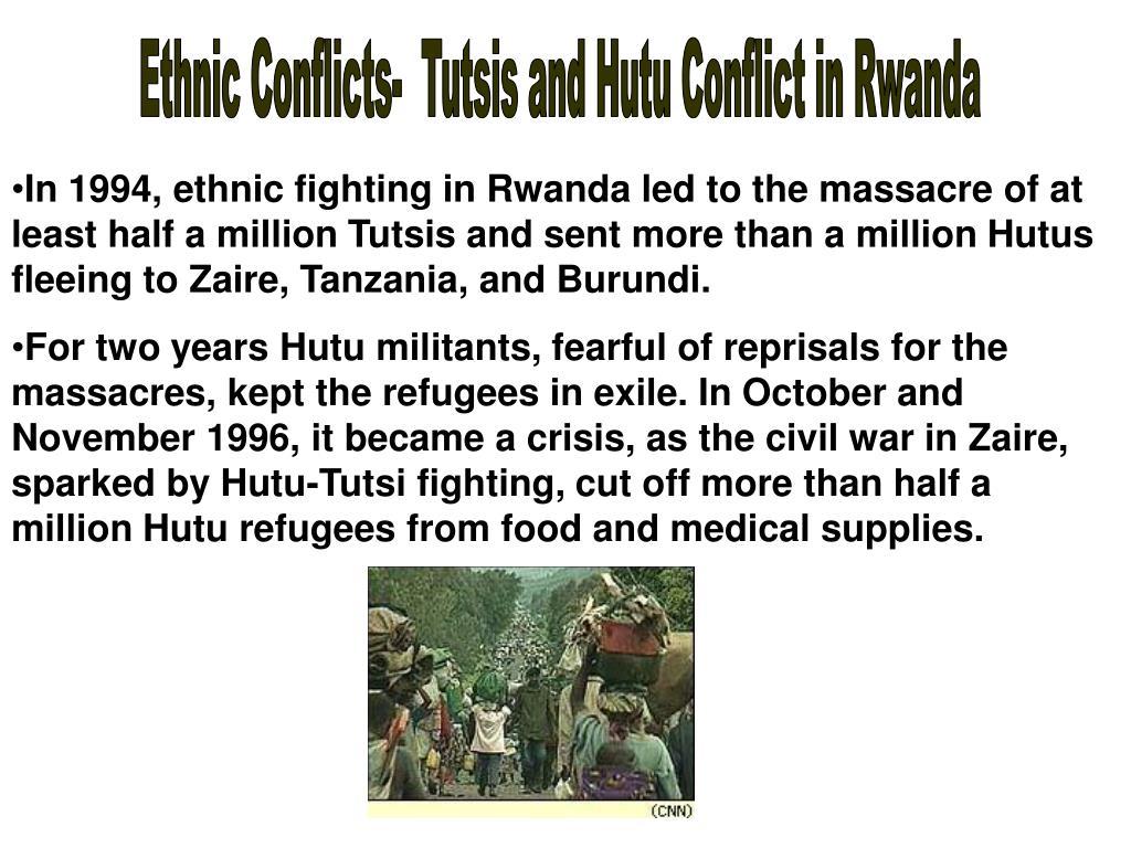 Ethnic Conflicts-  Tutsis and Hutu Conflict in Rwanda
