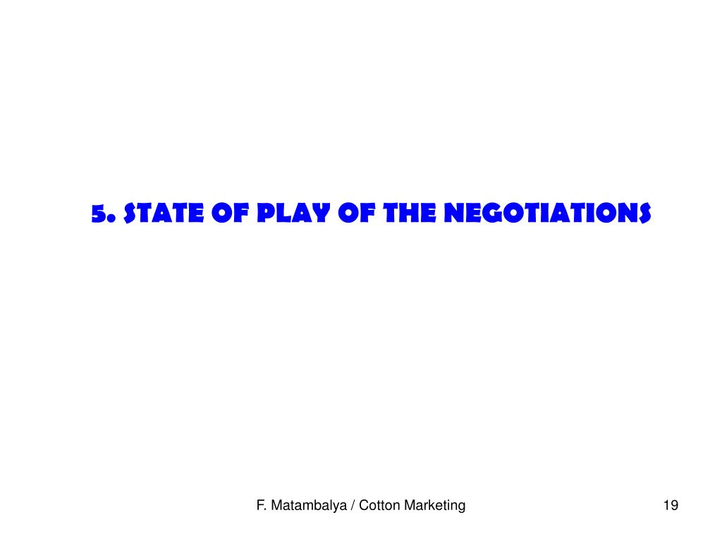 5. STATE OF PLAY OF THE NEGOTIATIONS