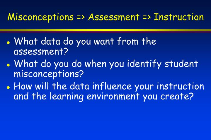 Misconceptions => Assessment => Instruction