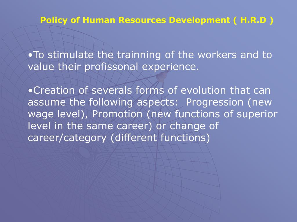 Policy of Human Resources Development ( H.R.D )