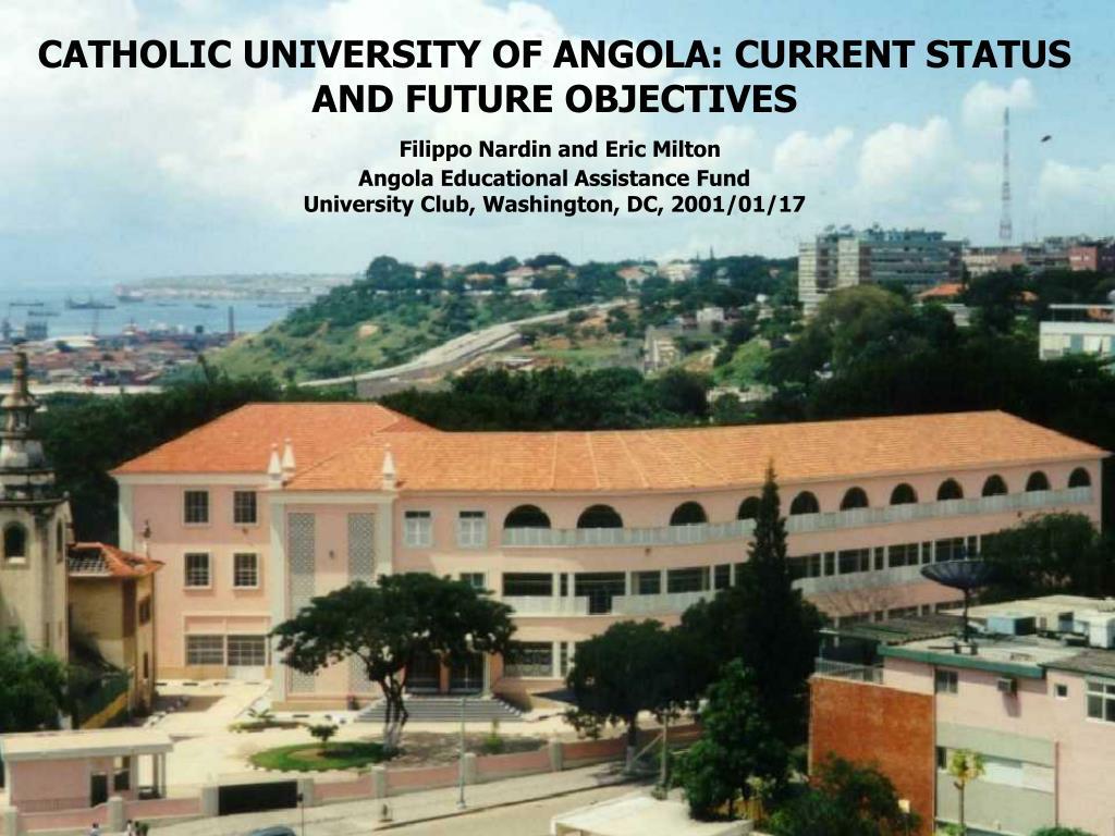 CATHOLIC UNIVERSITY OF ANGOLA: CURRENT STATUS AND FUTURE OBJECTIVES