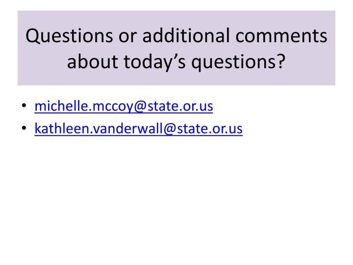 Questions or additional comments about today's questions?