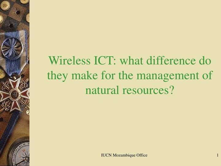 Wireless ict what difference do they make for the management of natural resources