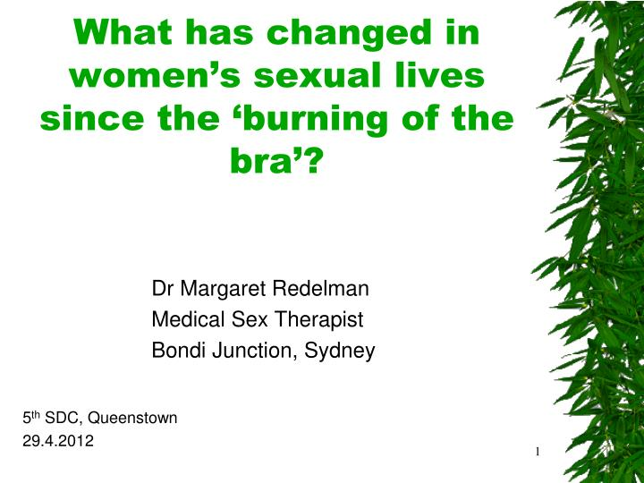 What has changed in women s sexual lives since the burning of the bra