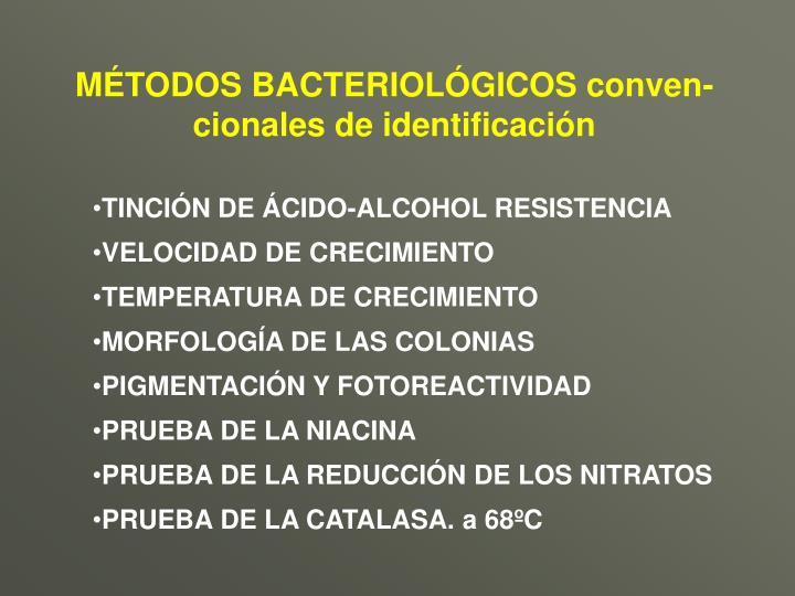 MÉTODOS BACTERIOLÓGICOS conven-cionales de identificación