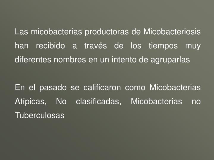 Las micobacterias productoras de Micobacteriosis han recibido a través de los tiempos muy diferentes nombres en un intento de agruparlas