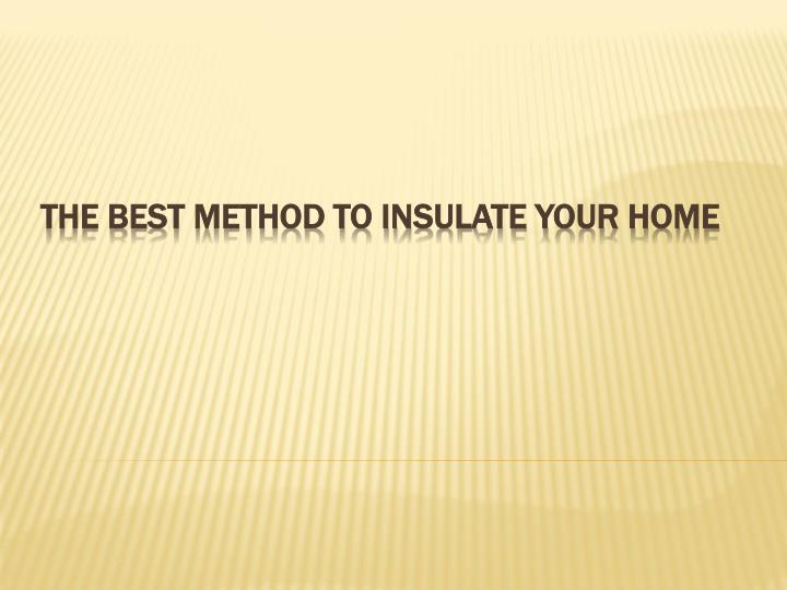 The best method to insulate your home