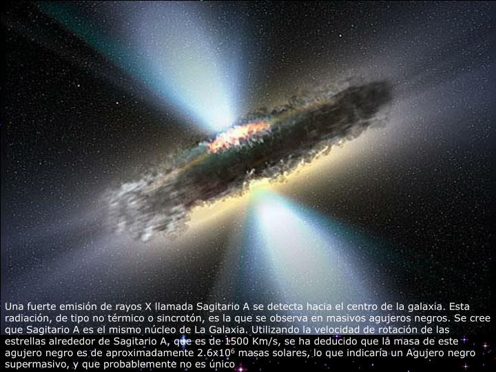 Una fuerte emisión de rayos X llamada Sagitario Ase detecta hacia el centro de la galaxia. Esta radiación, de tipo no térmico o sincrotón