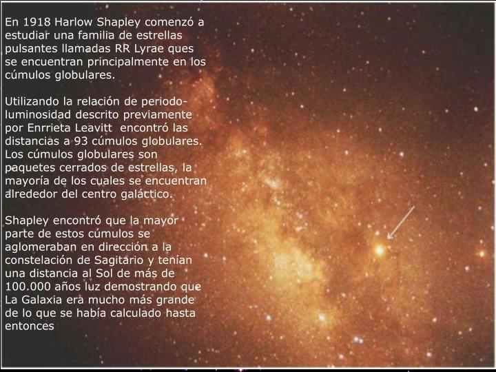 En 1918 Harlow Shapley comenzó a estudiar una familia de estrellas pulsantes llamadas RR Lyrae