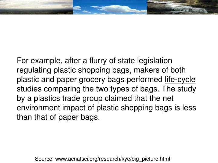 For example, after a flurry of state legislation regulating plastic shopping bags, makers of both plastic and paper grocery bags performed