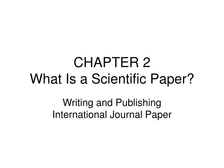 Chapter 2 what is a scientific paper