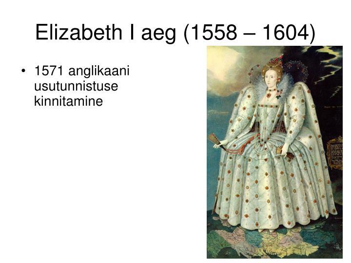 Elizabeth I aeg (1558 – 1604)
