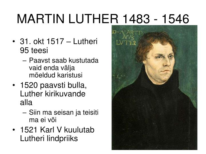 MARTIN LUTHER 1483 - 1546