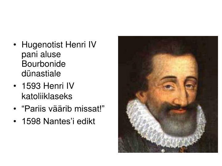 Hugenotist Henri IV pani aluse Bourbonide dünastiale