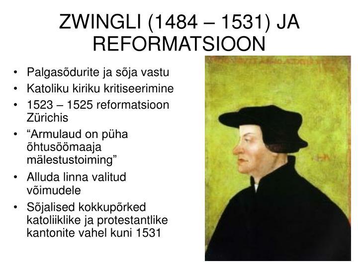 ZWINGLI (1484 – 1531) JA REFORMATSIOON