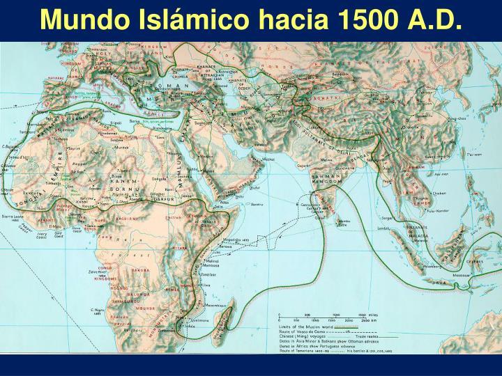 Mundo Islámico hacia 1500 A.D.