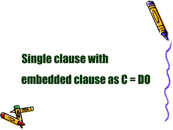 Single clause with embedded clause as C = DO