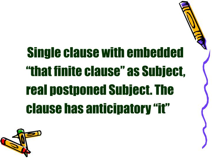 "Single clause with embedded ""that finite clause"" as Subject, real postponed Subject. The clause has anticipatory ""it"""