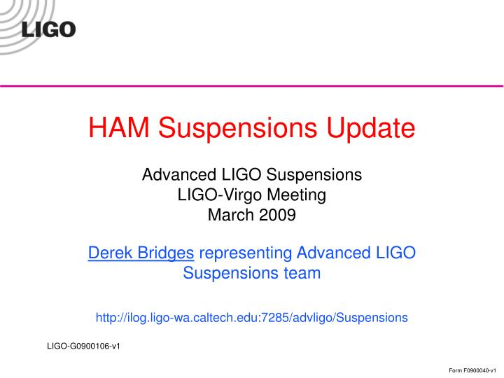 Ham suspensions update advanced ligo suspensions ligo virgo meeting march 2009