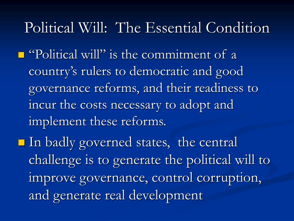 Political Will:  The Essential Condition
