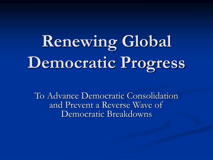 Renewing global democratic progress