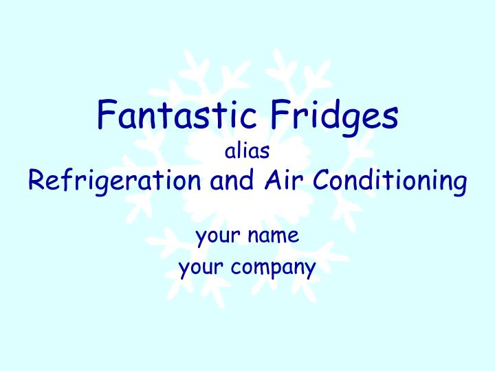 Fantastic fridges alias refrigeration and air conditioning