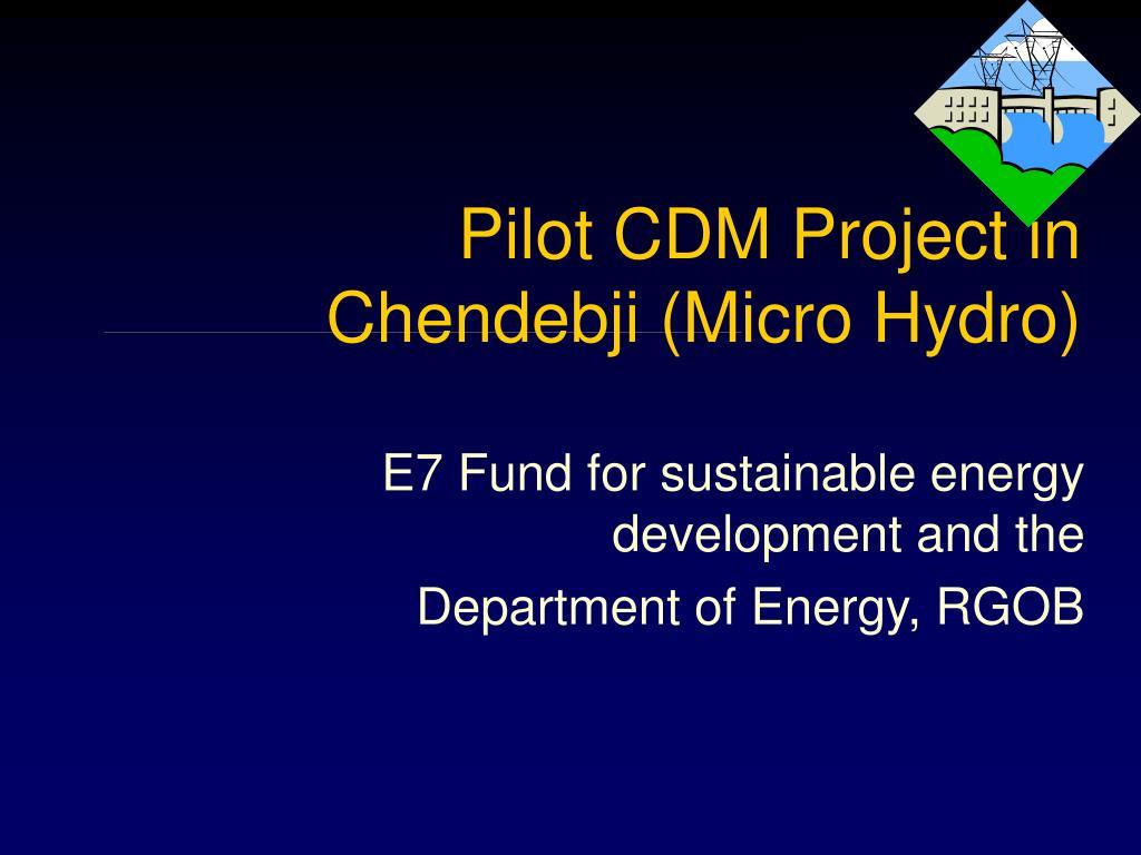 Pilot CDM Project in Chendebji (Micro Hydro)