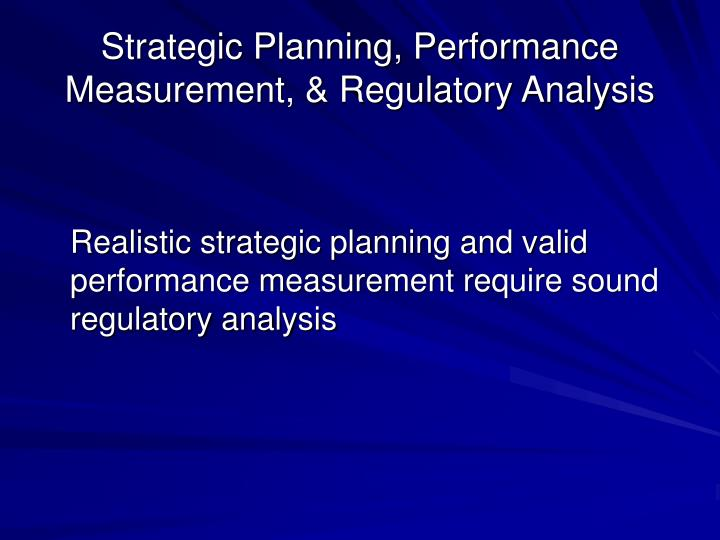 Strategic Planning, Performance Measurement, & Regulatory Analysis