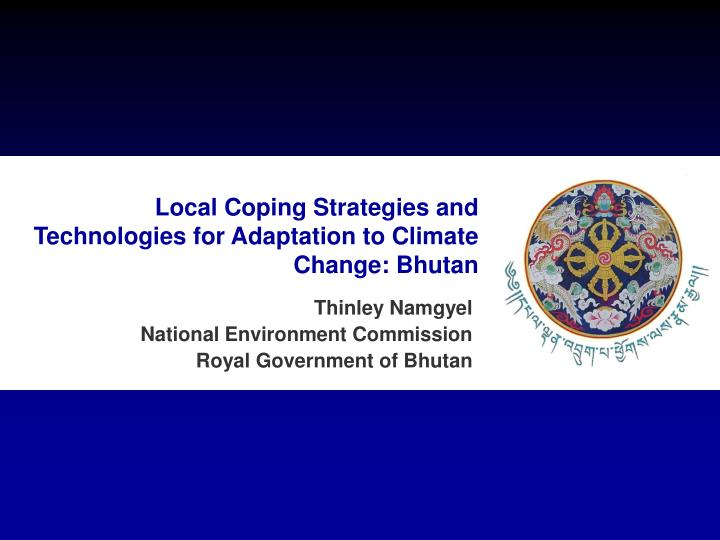 Local coping strategies and technologies for adaptation to climate change bhutan