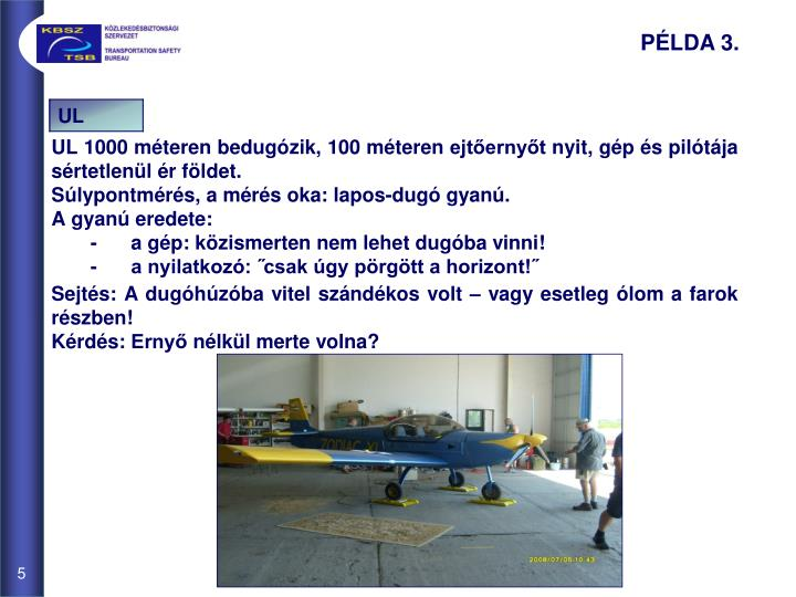 UL 1000 méteren bedugózik, 100 méteren ejtőernyőt nyit, gép és pilótája sértetlenül ér földet.