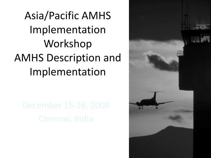 Asia pacific amhs implementation workshop amhs description and implementation