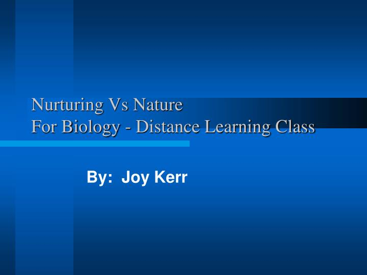 Nurturing vs nature for biology distance learning class l.jpg