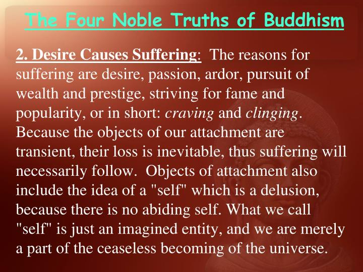 the four noble truths of buddhism and the concept of nirvana The buddha couldn't fully relate his new understanding of the universe, but he  could spread the  he traveled from place to place teaching the four noble truths.