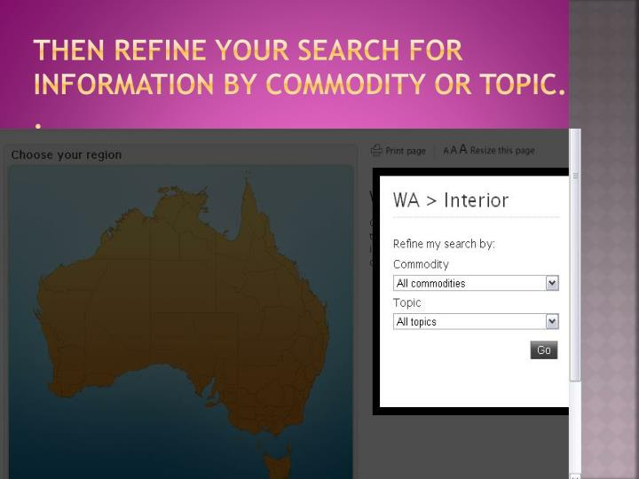 Then refine your search for information by commodity or topic.