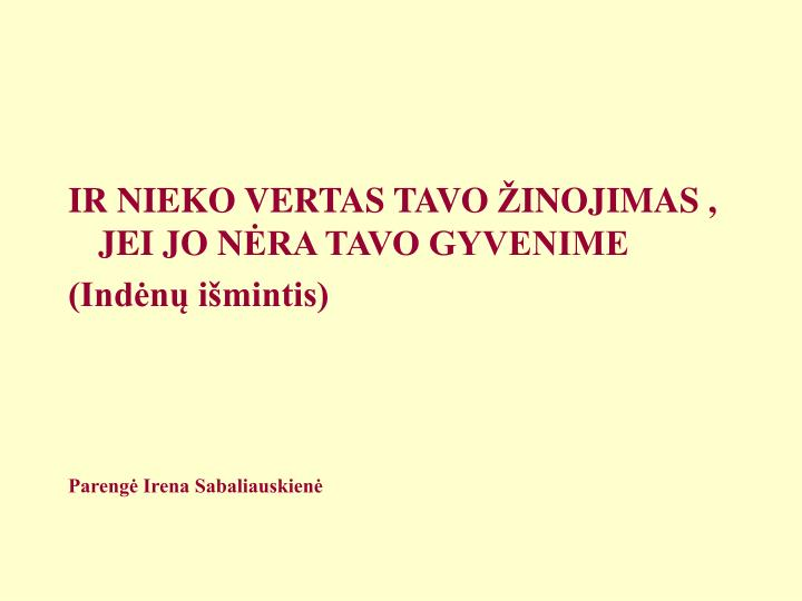 IR NIEKO VERTAS TAVO