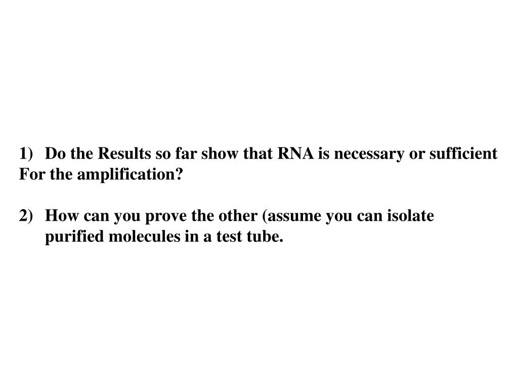 1)Do the Results so far show that RNA is necessary or sufficient