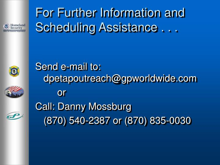 For Further Information and Scheduling Assistance . . .