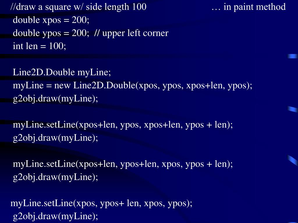//draw a square w/ side length 100                          … in paint method
