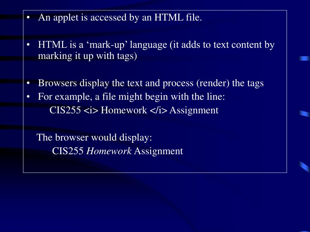 An applet is accessed by an HTML file.