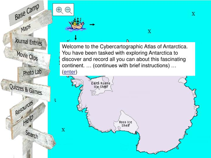Welcome to the Cybercartographic Atlas of Antarctica.  You have been tasked with exploring Antarctic...
