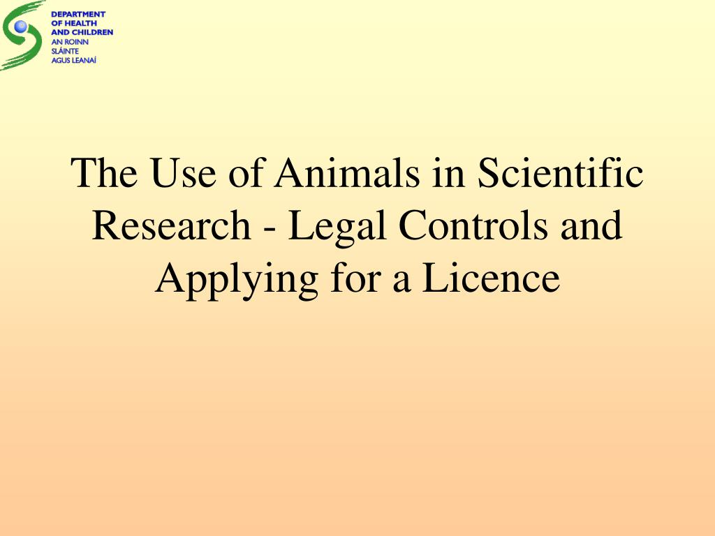 The Use of Animals in Scientific Research - Legal Controls and Applying for a Licence