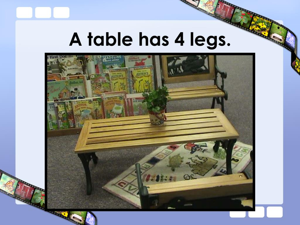 A table has 4 legs.