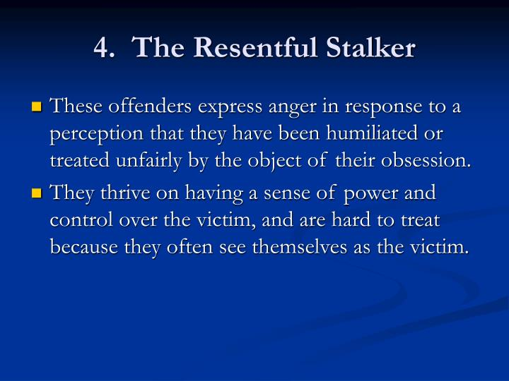 4.  The Resentful Stalker