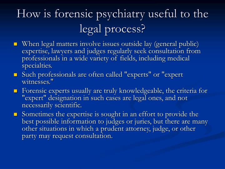 How is forensic psychiatry useful to the legal process?