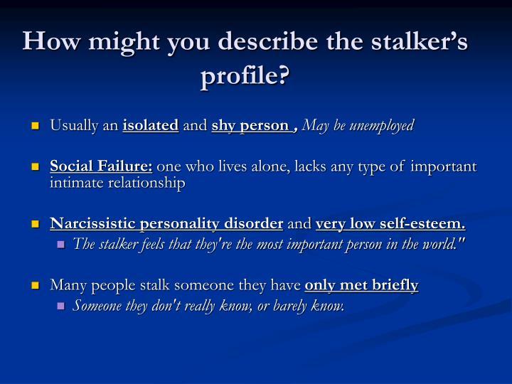 How might you describe the stalker's profile?