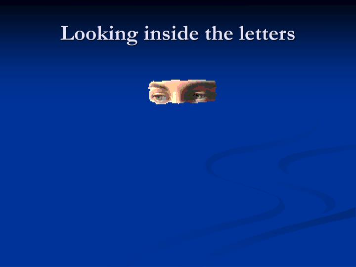 Looking inside the letters
